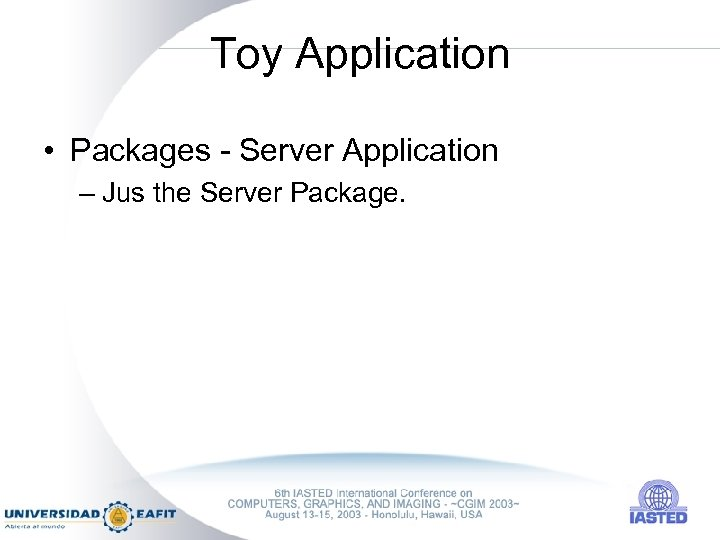Toy Application • Packages - Server Application – Jus the Server Package.
