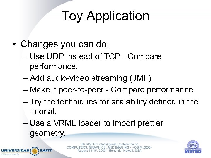 Toy Application • Changes you can do: – Use UDP instead of TCP -