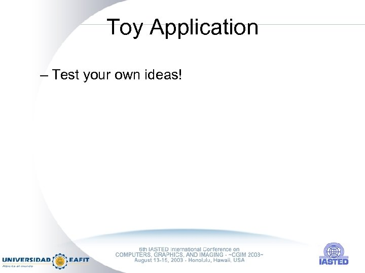 Toy Application – Test your own ideas!
