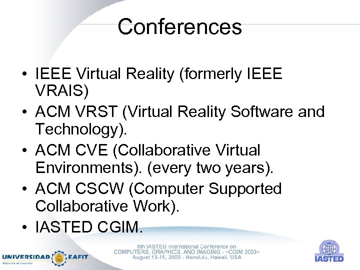 Conferences • IEEE Virtual Reality (formerly IEEE VRAIS) • ACM VRST (Virtual Reality Software