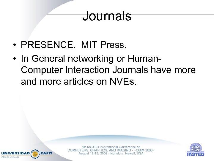 Journals • PRESENCE. MIT Press. • In General networking or Human. Computer Interaction Journals