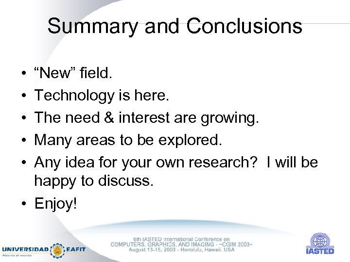 """Summary and Conclusions • • • """"New"""" field. Technology is here. The need &"""