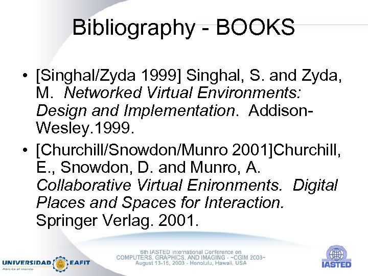 Bibliography - BOOKS • [Singhal/Zyda 1999] Singhal, S. and Zyda, M. Networked Virtual Environments: