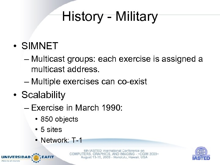 History - Military • SIMNET – Multicast groups: each exercise is assigned a multicast
