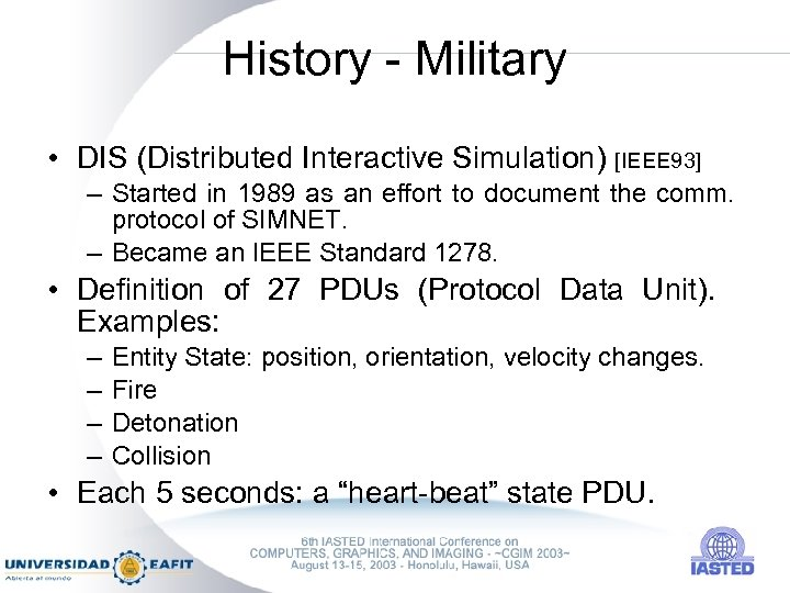 History - Military • DIS (Distributed Interactive Simulation) [IEEE 93] – Started in 1989