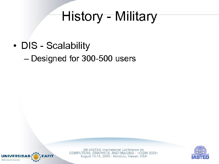 History - Military • DIS - Scalability – Designed for 300 -500 users