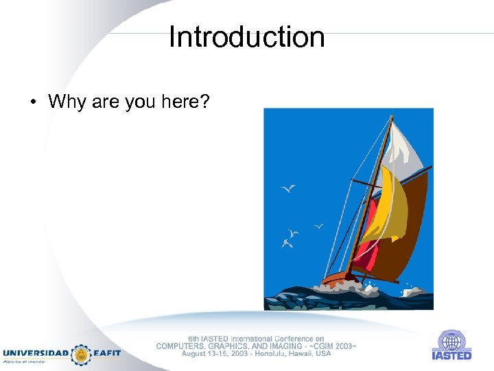 Introduction • Why are you here?