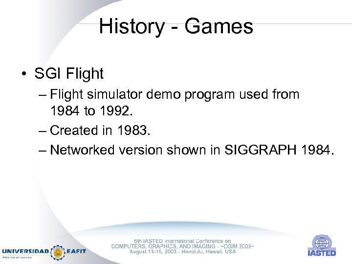 History - Games • SGI Flight – Flight simulator demo program used from 1984