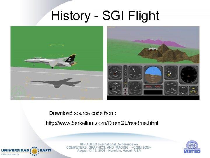 History - SGI Flight Download source code from: http: //www. berkelium. com/Open. GL/readme. html