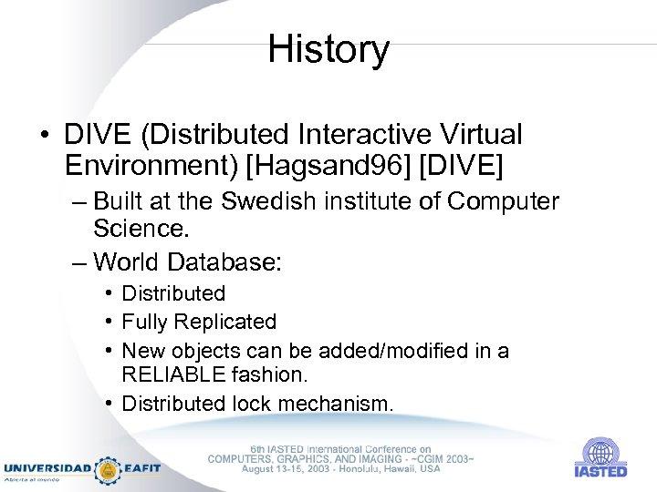 History • DIVE (Distributed Interactive Virtual Environment) [Hagsand 96] [DIVE] – Built at the