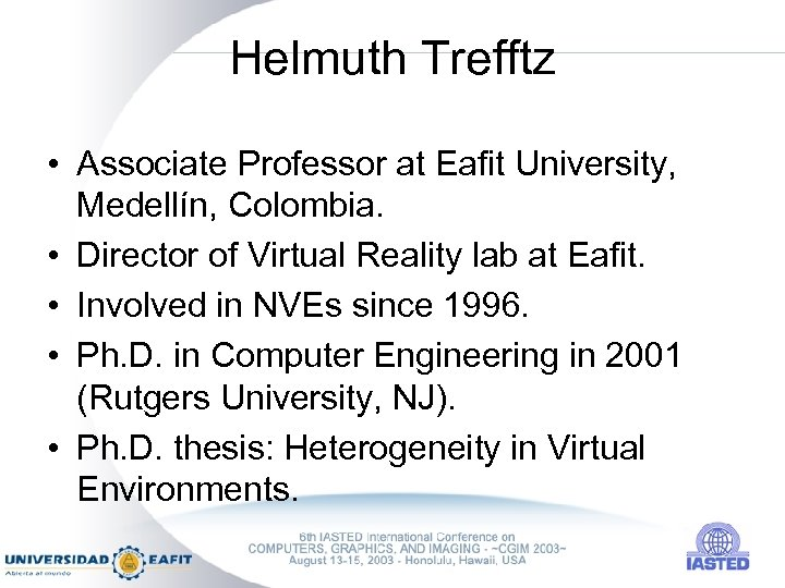 Helmuth Trefftz • Associate Professor at Eafit University, Medellín, Colombia. • Director of Virtual