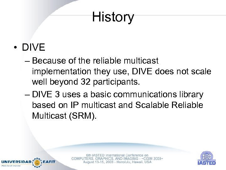 History • DIVE – Because of the reliable multicast implementation they use, DIVE does