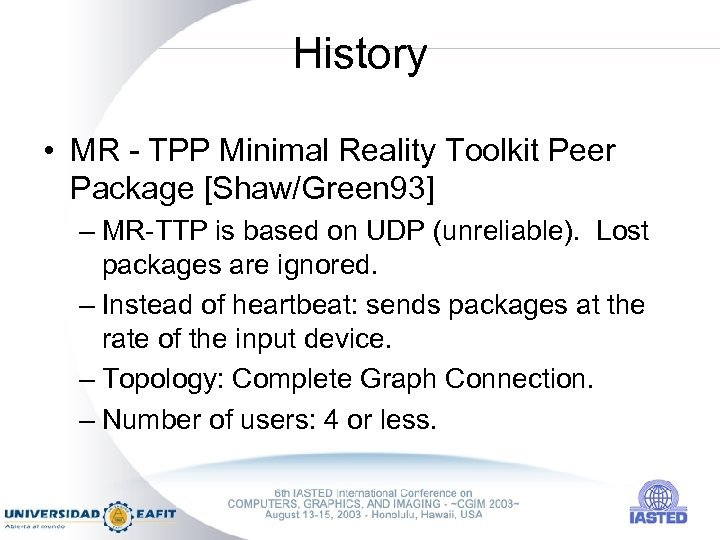 History • MR - TPP Minimal Reality Toolkit Peer Package [Shaw/Green 93] – MR-TTP