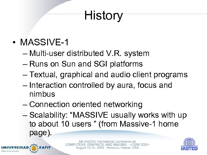 History • MASSIVE-1 – Multi-user distributed V. R. system – Runs on Sun and