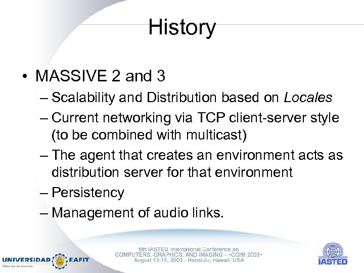 History • MASSIVE 2 and 3 – Scalability and Distribution based on Locales –