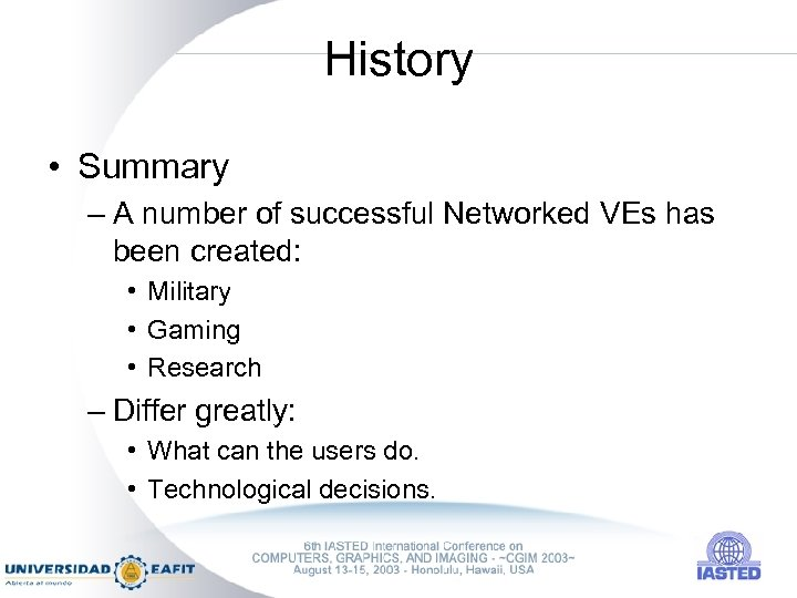 History • Summary – A number of successful Networked VEs has been created: •