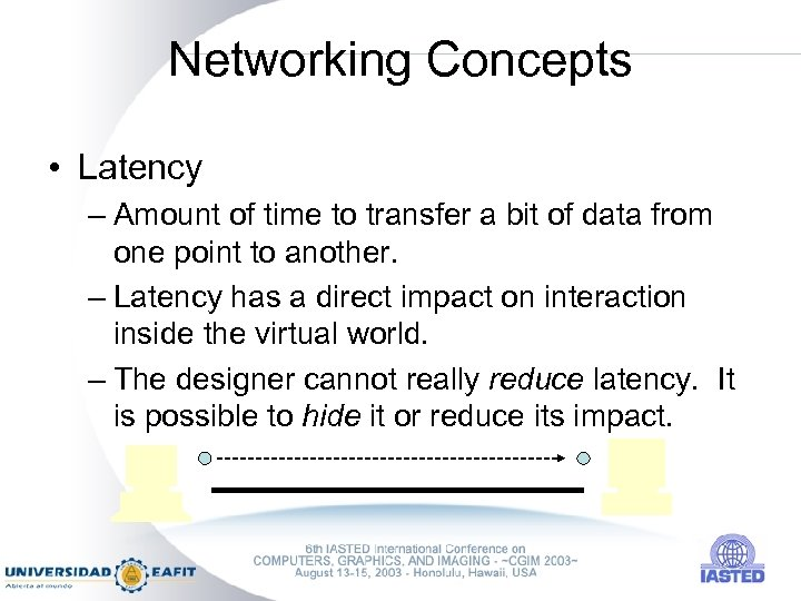 Networking Concepts • Latency – Amount of time to transfer a bit of data