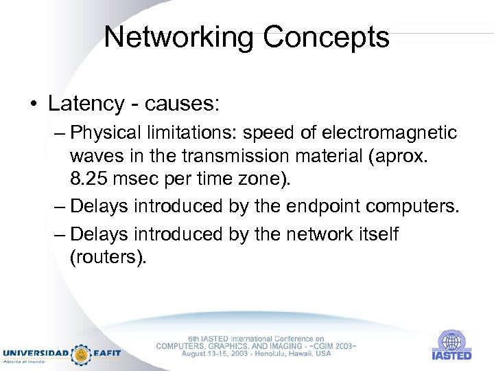 Networking Concepts • Latency - causes: – Physical limitations: speed of electromagnetic waves in