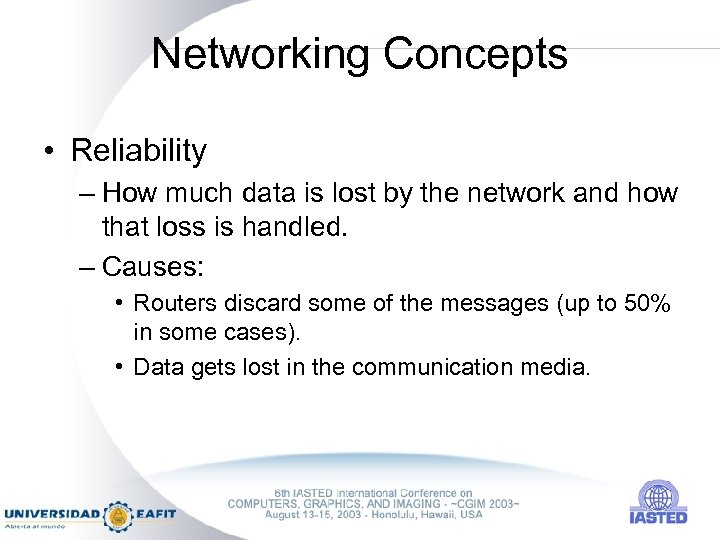 Networking Concepts • Reliability – How much data is lost by the network and