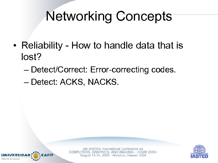 Networking Concepts • Reliability - How to handle data that is lost? – Detect/Correct: