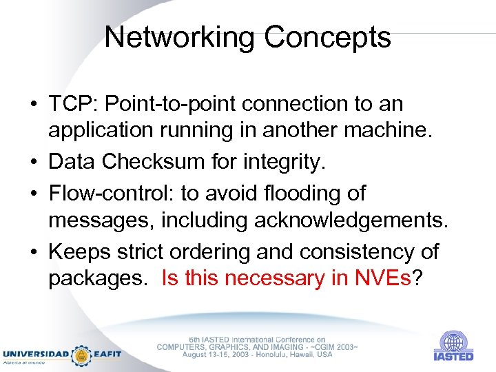 Networking Concepts • TCP: Point-to-point connection to an application running in another machine. •