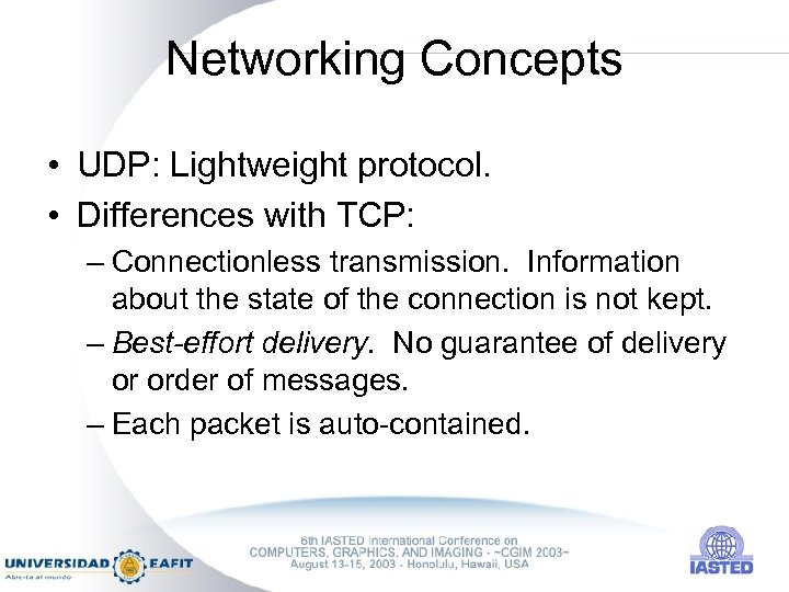 Networking Concepts • UDP: Lightweight protocol. • Differences with TCP: – Connectionless transmission. Information