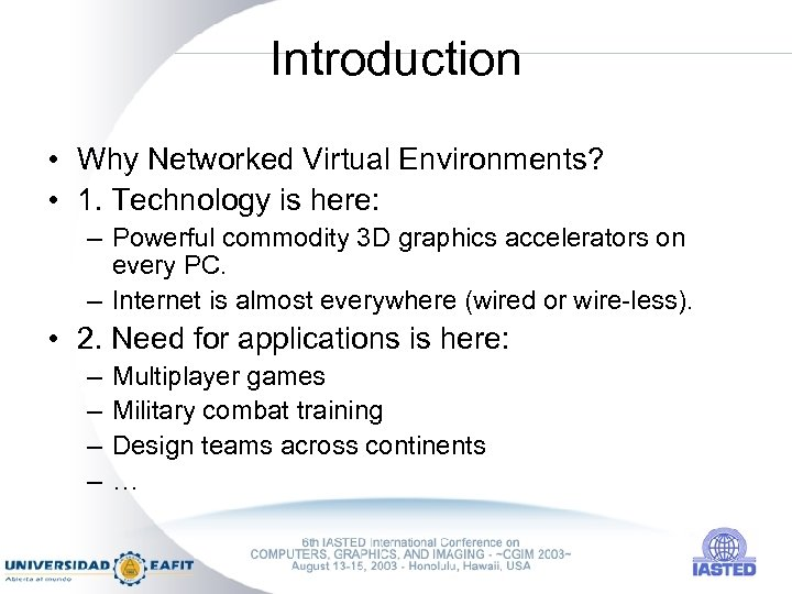 Introduction • Why Networked Virtual Environments? • 1. Technology is here: – Powerful commodity