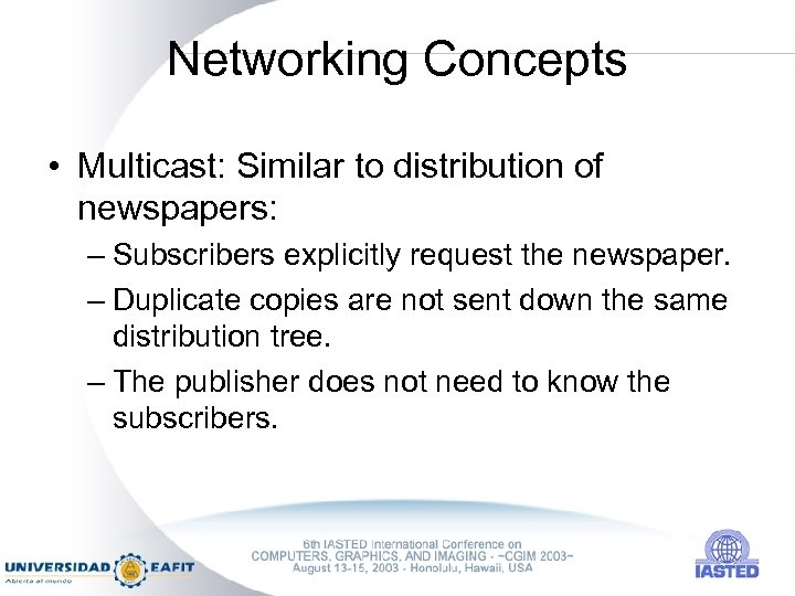 Networking Concepts • Multicast: Similar to distribution of newspapers: – Subscribers explicitly request the