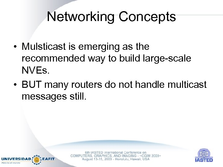 Networking Concepts • Mulsticast is emerging as the recommended way to build large-scale NVEs.