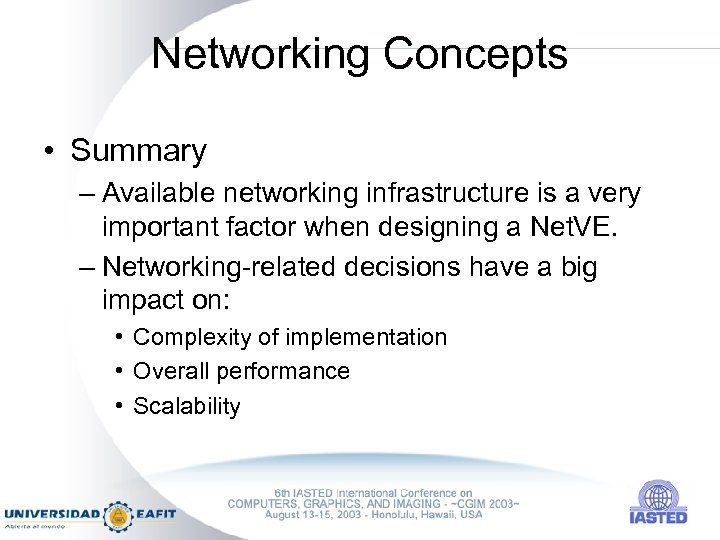 Networking Concepts • Summary – Available networking infrastructure is a very important factor when