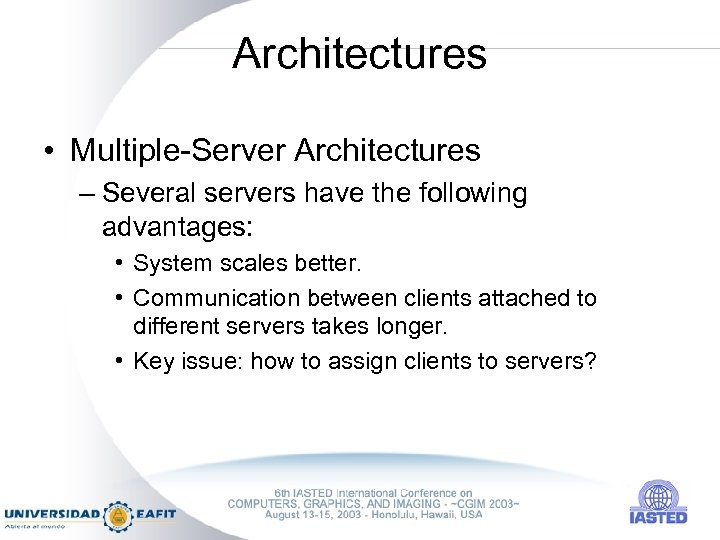 Architectures • Multiple-Server Architectures – Several servers have the following advantages: • System scales