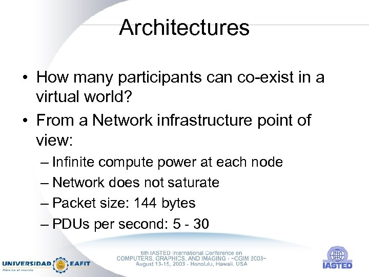 Architectures • How many participants can co-exist in a virtual world? • From a