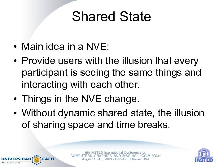 Shared State • Main idea in a NVE: • Provide users with the illusion