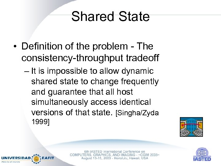 Shared State • Definition of the problem - The consistency-throughput tradeoff – It is