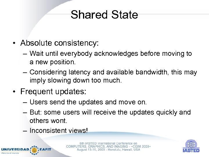 Shared State • Absolute consistency: – Wait until everybody acknowledges before moving to a