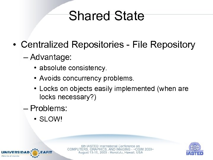 Shared State • Centralized Repositories - File Repository – Advantage: • absolute consistency. •
