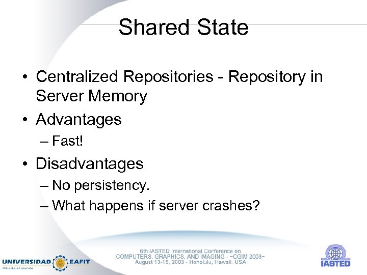 Shared State • Centralized Repositories - Repository in Server Memory • Advantages – Fast!