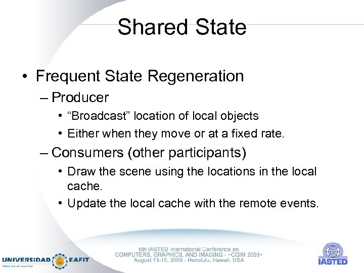 """Shared State • Frequent State Regeneration – Producer • """"Broadcast"""" location of local objects"""