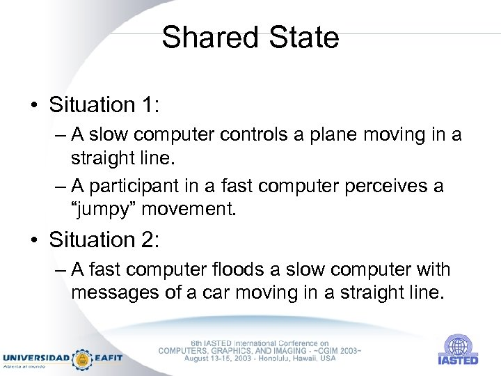Shared State • Situation 1: – A slow computer controls a plane moving in