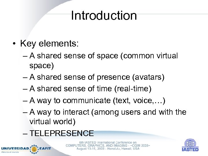 Introduction • Key elements: – A shared sense of space (common virtual space) –