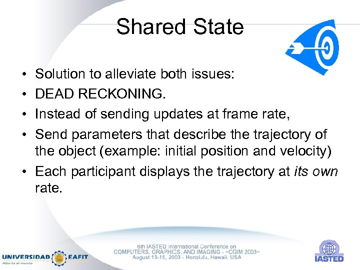 Shared State • • Solution to alleviate both issues: DEAD RECKONING. Instead of sending