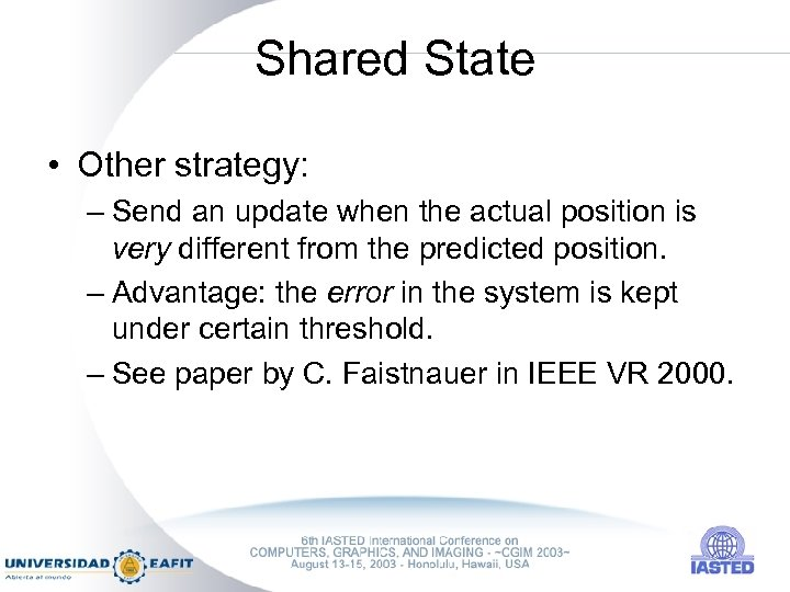 Shared State • Other strategy: – Send an update when the actual position is
