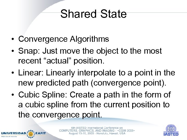 Shared State • Convergence Algorithms • Snap: Just move the object to the most