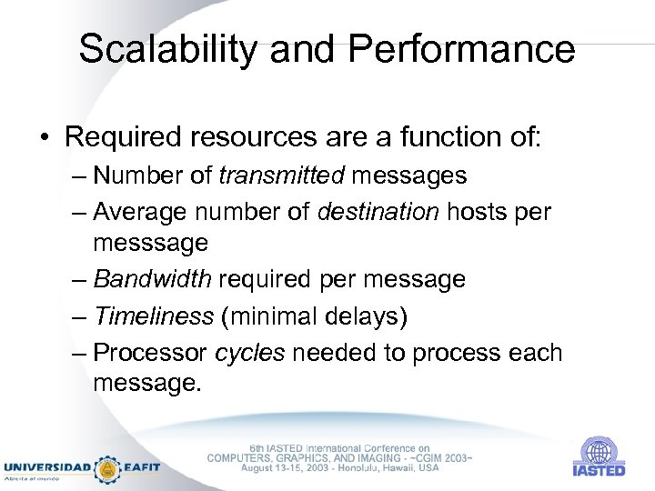 Scalability and Performance • Required resources are a function of: – Number of transmitted