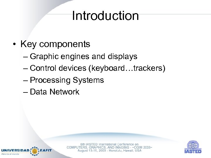Introduction • Key components – Graphic engines and displays – Control devices (keyboard…trackers) –