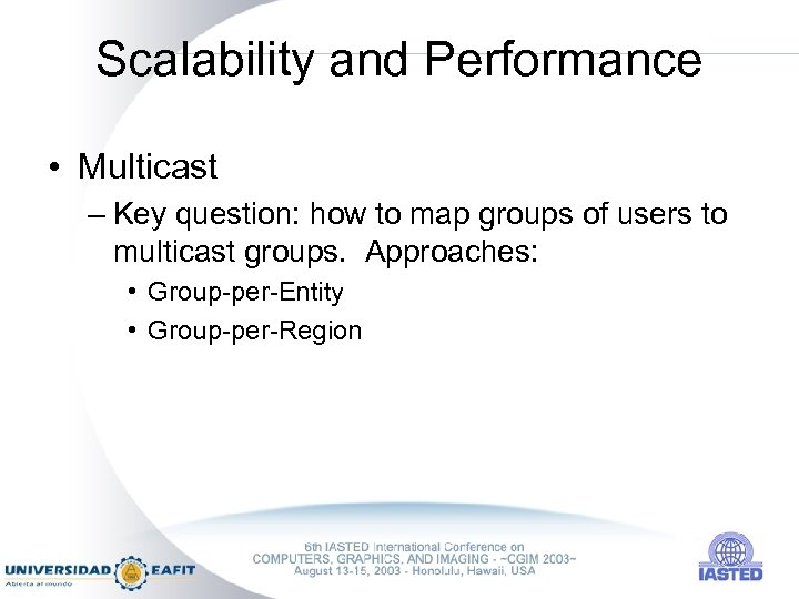 Scalability and Performance • Multicast – Key question: how to map groups of users