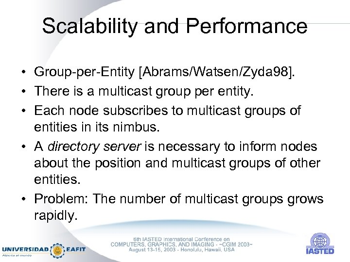 Scalability and Performance • Group-per-Entity [Abrams/Watsen/Zyda 98]. • There is a multicast group per