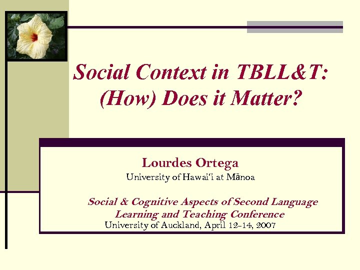 Social Context in TBLL&T: (How) Does it Matter? Lourdes Ortega University of Hawai'i at