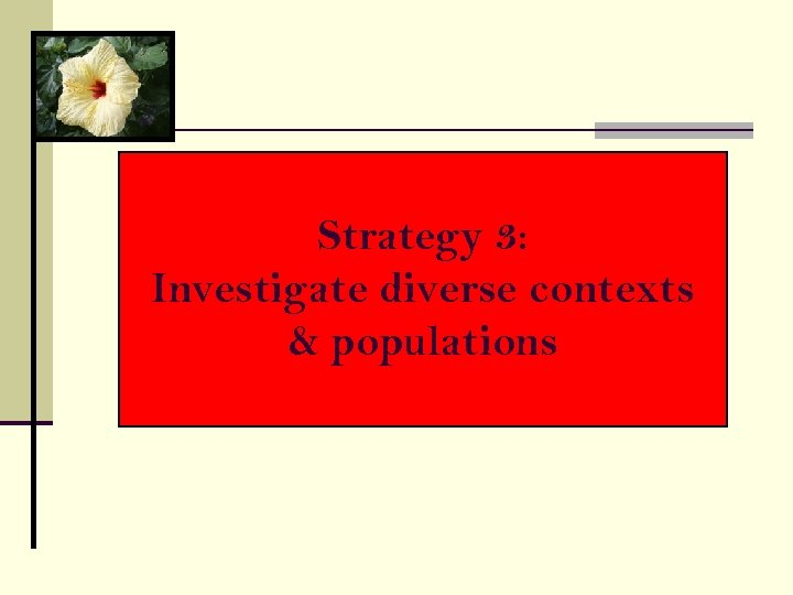 Strategy 3: Investigate diverse contexts & populations