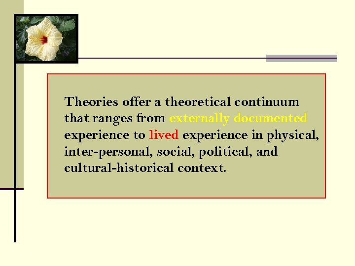 Theories offer a theoretical continuum that ranges from externally documented experience to lived experience